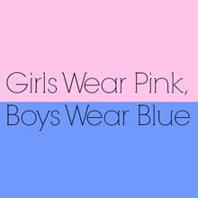 Genders and Colors - Why is Pink for Girls and Blue for Boys?