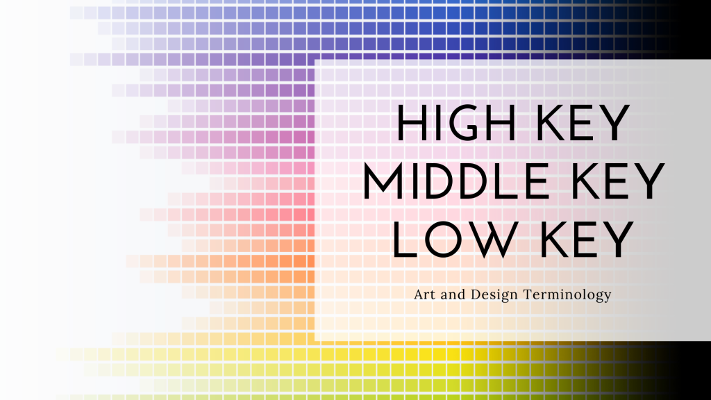 Explanation of high key, middle key and low key colors in art and design