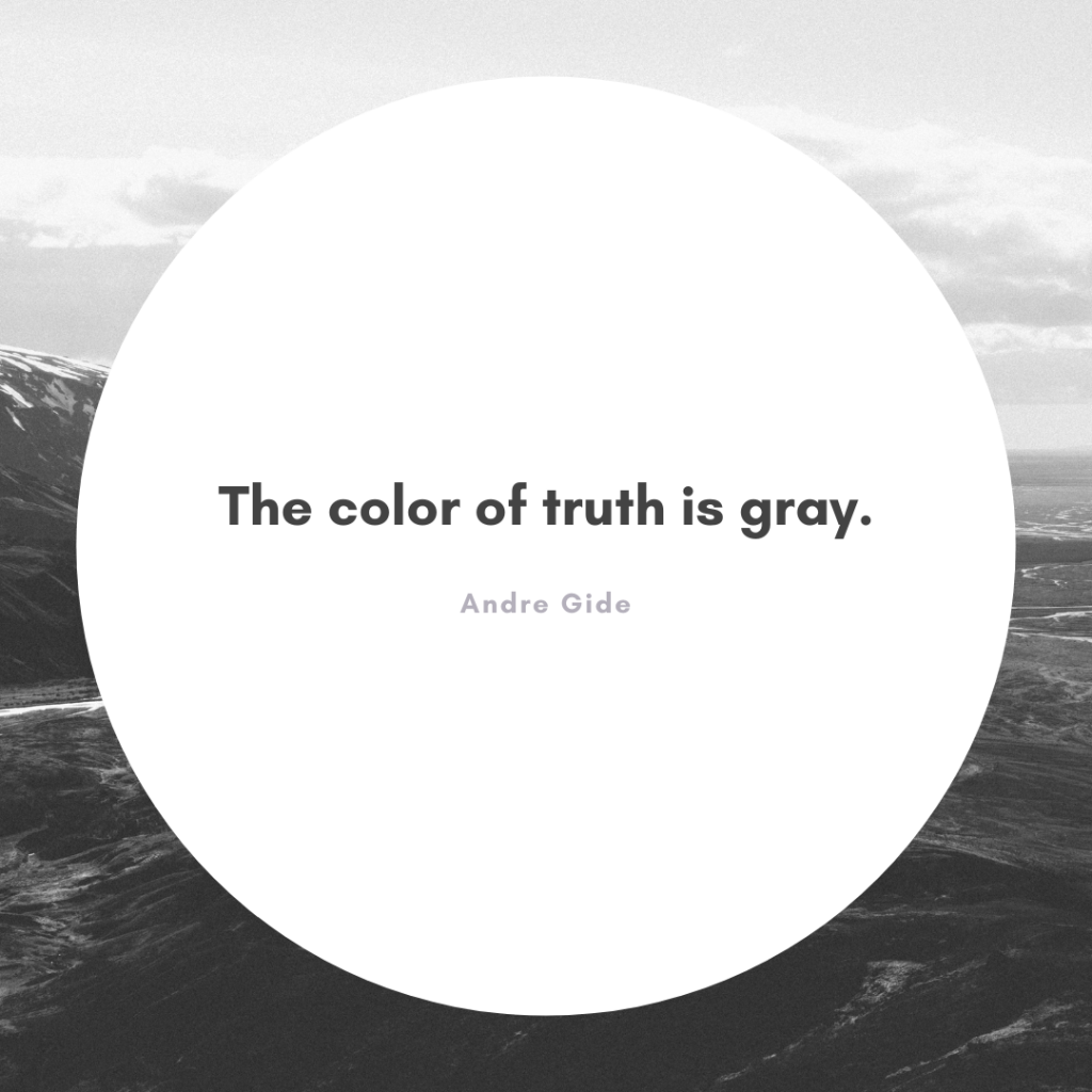 Quote about gray: The color of truth is gray. Andre Gide