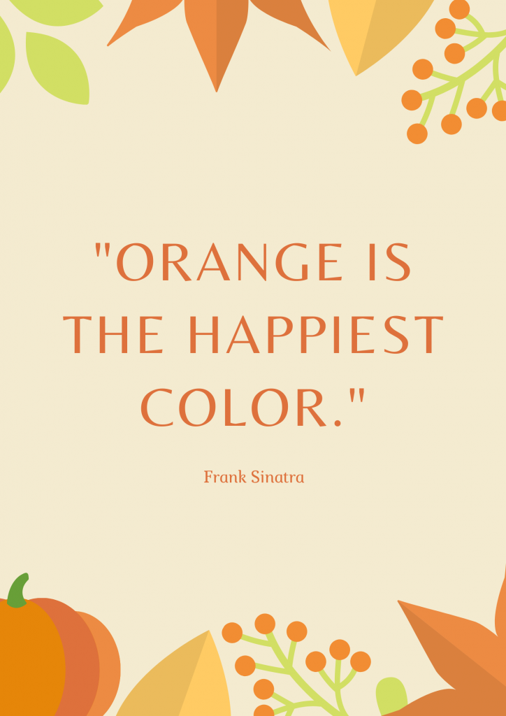 Quote about orange: Orange is the happiest color. Frank Sinatra