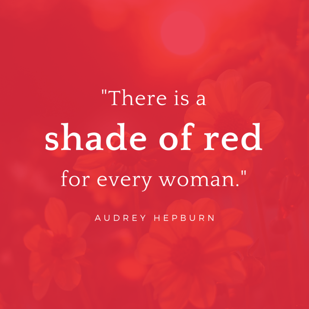 Quote about red: There is a shade of red for every woman. Audrey Hepburn